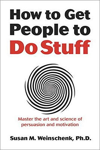 How to get people to do stuff : master the art and science of persuasion and motivation